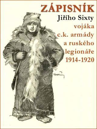 Zápisník Jiřího Sixty, c.k. vojáka a legionáře v Rusku 1914-1920 [E-kniha]